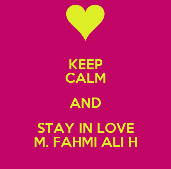 KEEP CALM AND STAY IN LOVE M. FAHMI ALI H