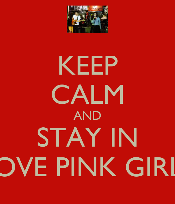 KEEP CALM AND STAY IN LOVE PINK GIRLS