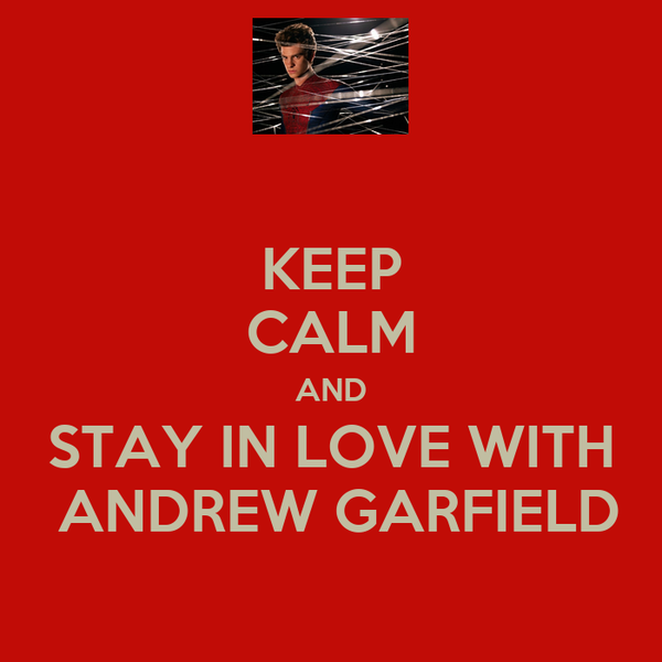 KEEP CALM AND STAY IN LOVE WITH  ANDREW GARFIELD