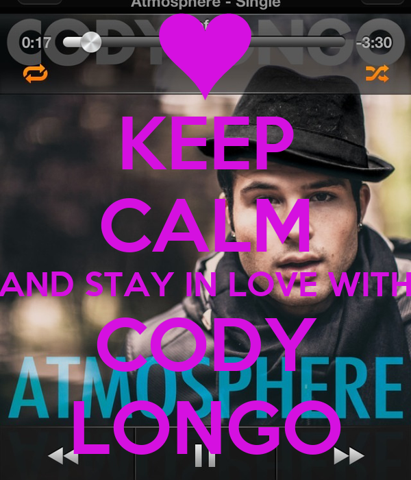 KEEP CALM AND STAY IN LOVE WITH CODY LONGO