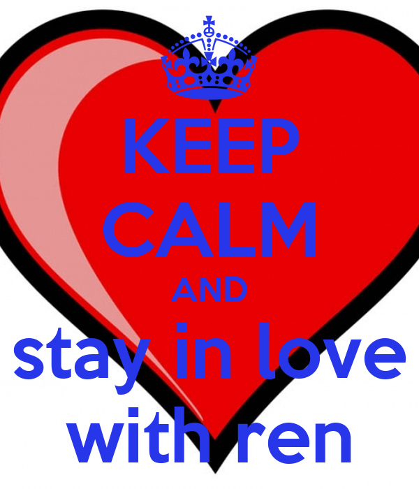 KEEP CALM AND stay in love with ren