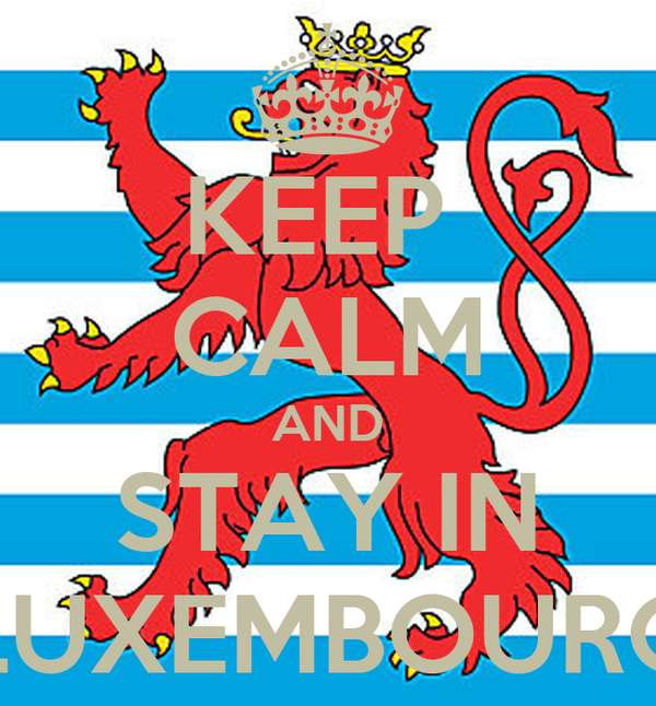 KEEP  CALM AND STAY IN LUXEMBOURG