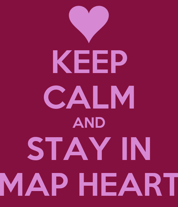 KEEP CALM AND STAY IN MAP HEART
