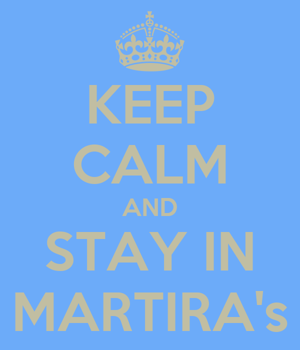 KEEP CALM AND STAY IN MARTIRA's