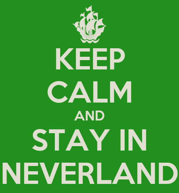KEEP CALM AND STAY IN NEVERLAND