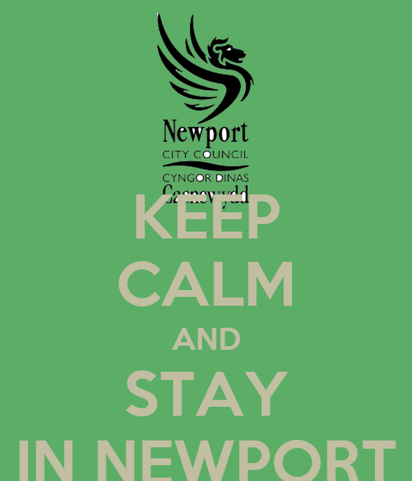 KEEP CALM AND STAY IN NEWPORT