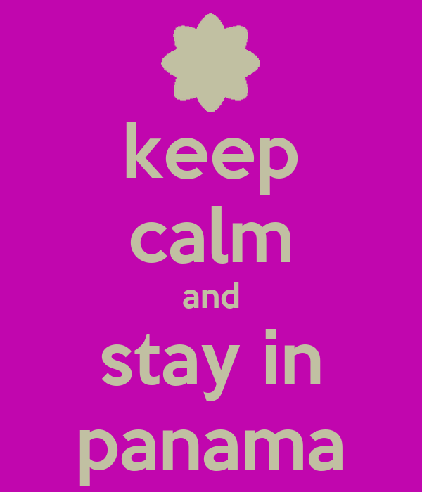 keep calm and stay in panama