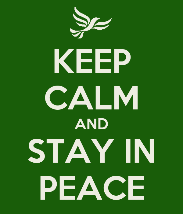 KEEP CALM AND STAY IN PEACE