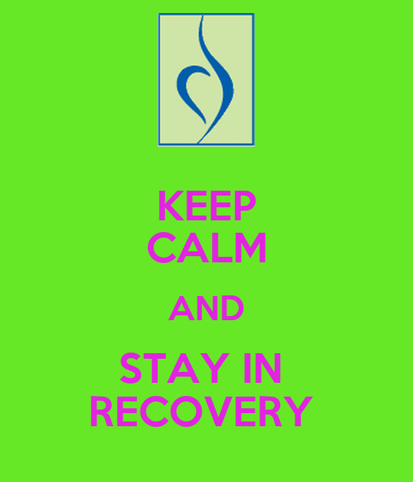 KEEP CALM AND STAY IN  RECOVERY