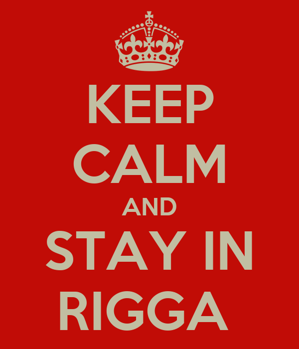 KEEP CALM AND STAY IN RIGGA