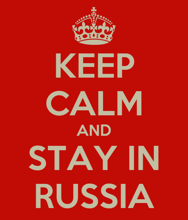 KEEP CALM AND STAY IN RUSSIA