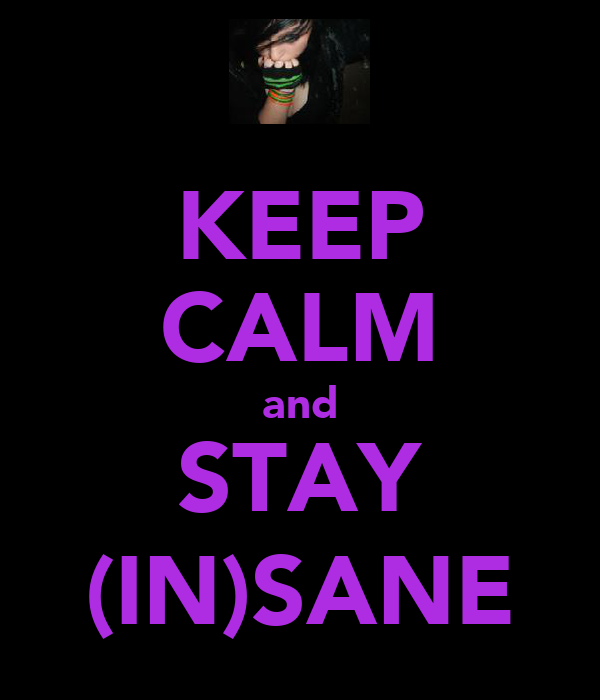 KEEP CALM and STAY (IN)SANE