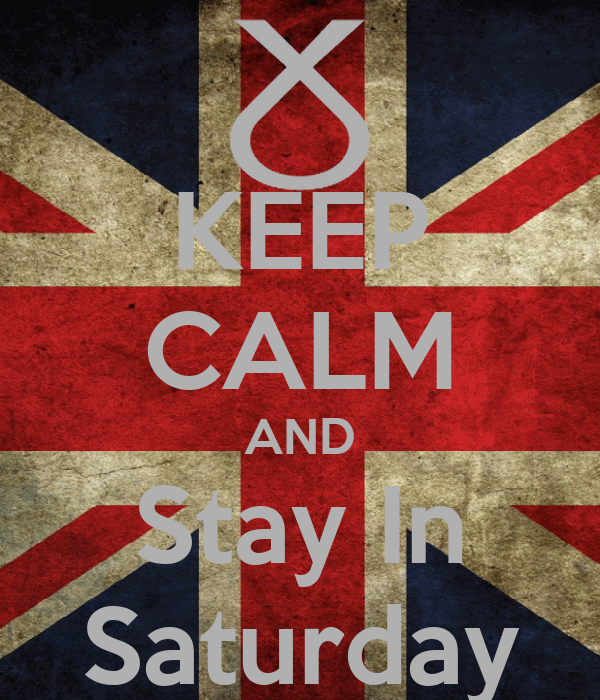 KEEP CALM AND Stay In Saturday