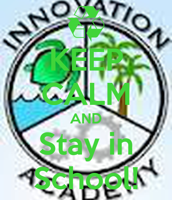 KEEP CALM AND Stay in School!
