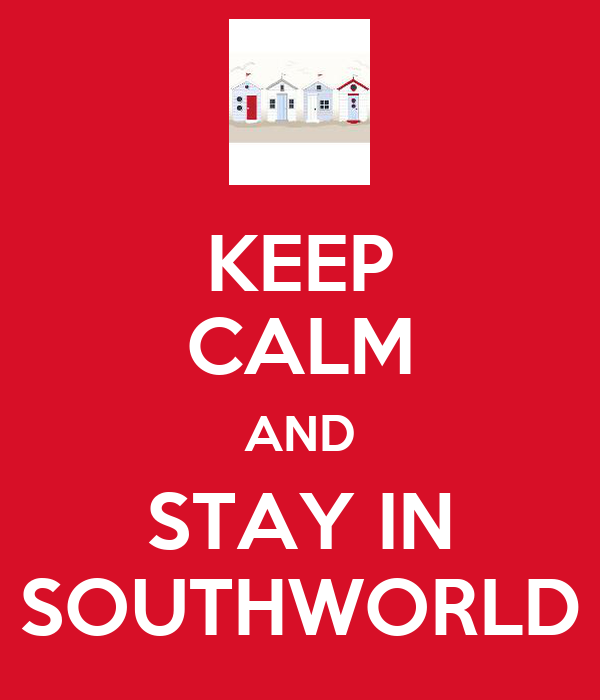KEEP CALM AND STAY IN SOUTHWORLD
