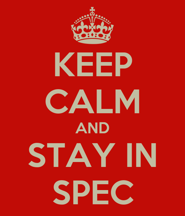 KEEP CALM AND STAY IN SPEC