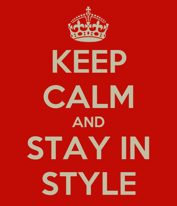 KEEP CALM AND STAY IN STYLE