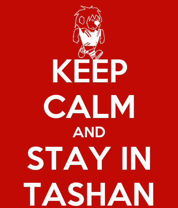 KEEP CALM AND STAY IN TASHAN