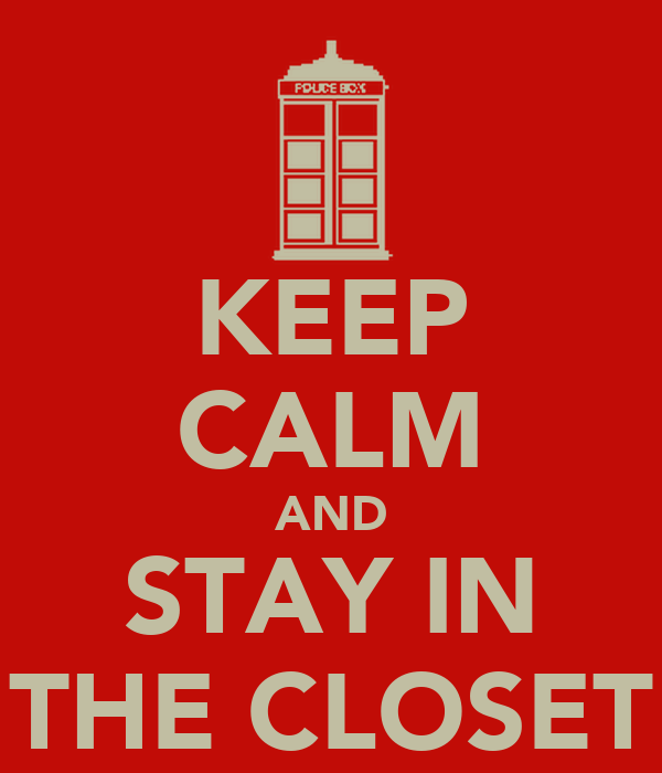 KEEP CALM AND STAY IN THE CLOSET
