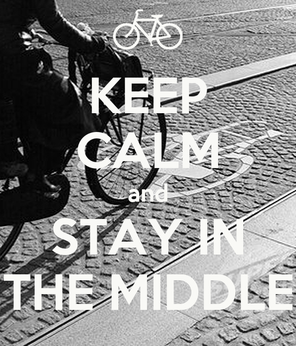KEEP CALM and STAY IN THE MIDDLE