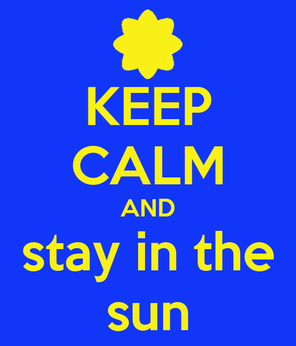 KEEP CALM AND stay in the sun