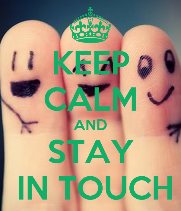 KEEP CALM AND STAY  IN TOUCH