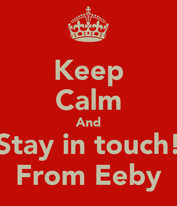 Keep Calm And Stay in touch! From Eeby