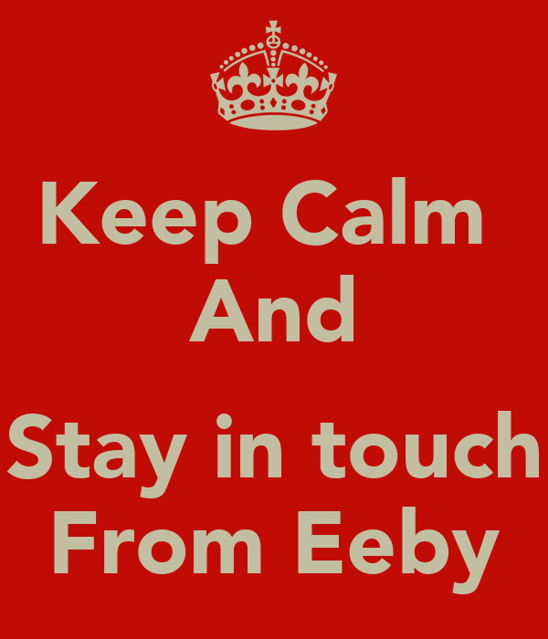 Keep Calm  And  Stay in touch From Eeby