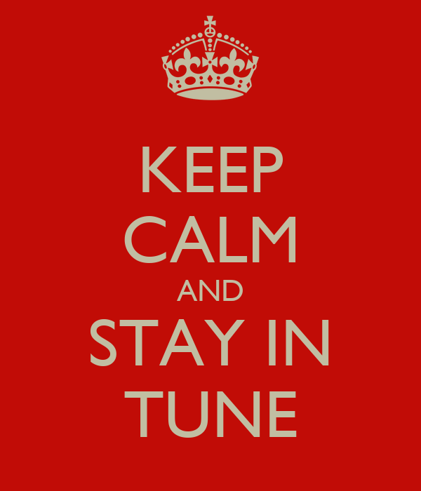 KEEP CALM AND STAY IN TUNE
