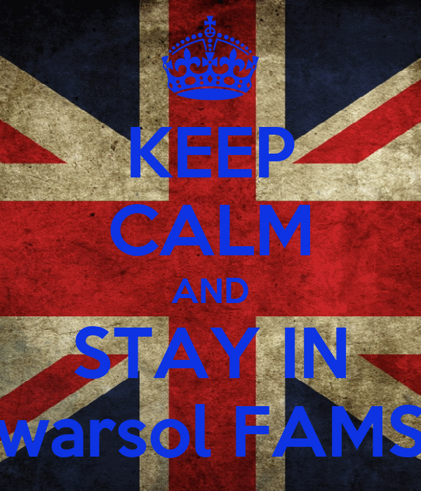 KEEP CALM AND STAY IN warsol FAMS