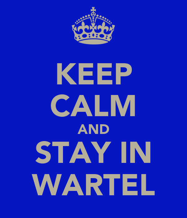 KEEP CALM AND STAY IN WARTEL