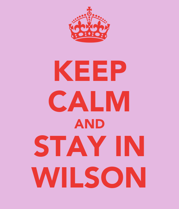 KEEP CALM AND STAY IN WILSON