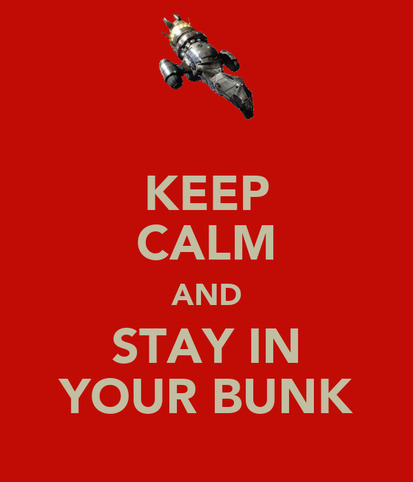 KEEP CALM AND STAY IN YOUR BUNK