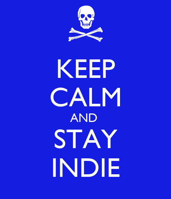 KEEP CALM AND  STAY INDIE