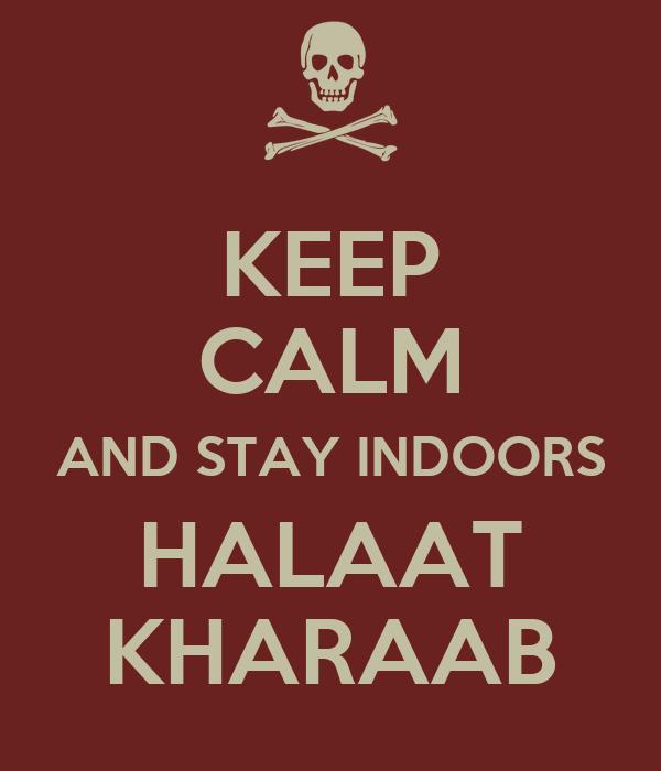 KEEP CALM AND STAY INDOORS HALAAT KHARAAB