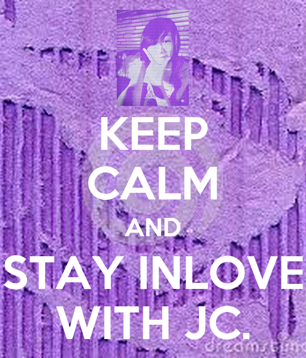 KEEP CALM AND STAY INLOVE WITH JC.