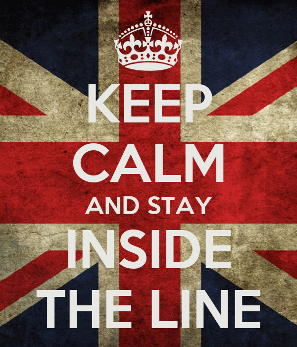 KEEP CALM AND STAY INSIDE THE LINE