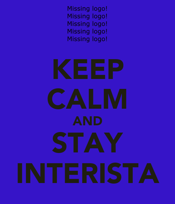 KEEP CALM AND STAY INTERISTA