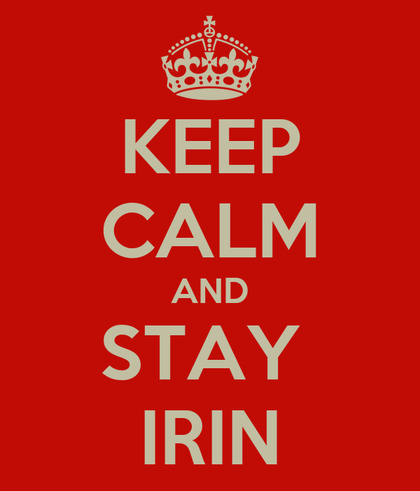 KEEP CALM AND STAY  IRIN