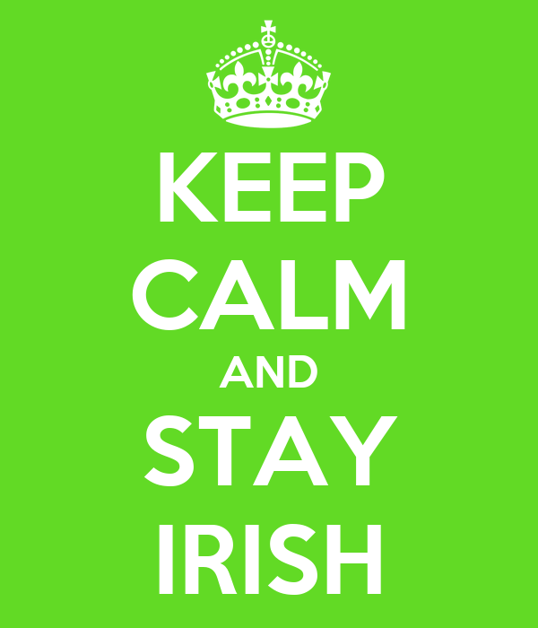 KEEP CALM AND STAY IRISH