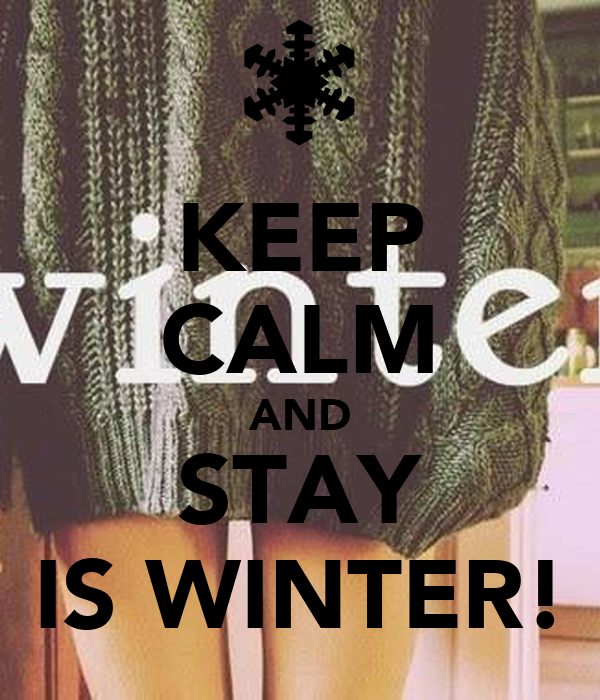 KEEP CALM AND STAY IS WINTER!
