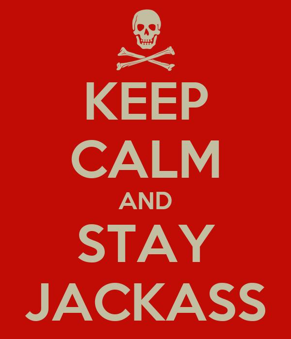 KEEP CALM AND STAY JACKASS