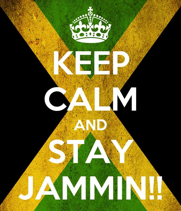KEEP CALM AND STAY JAMMIN!!