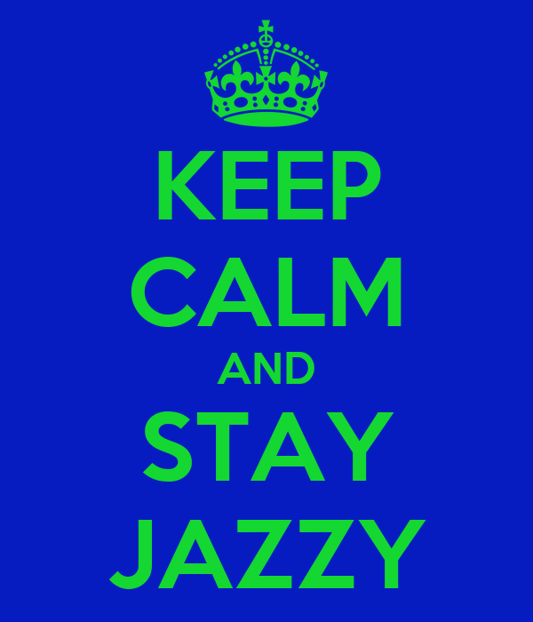 KEEP CALM AND STAY JAZZY