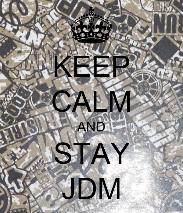 KEEP CALM AND STAY JDM