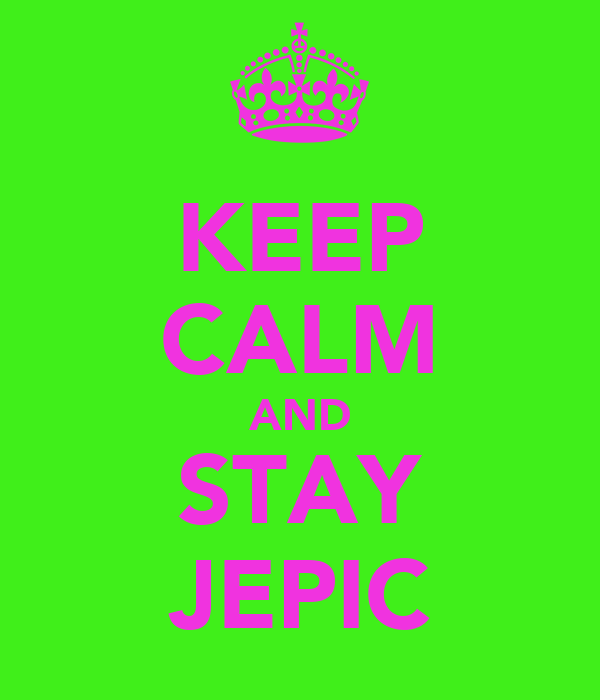 KEEP CALM AND STAY JEPIC