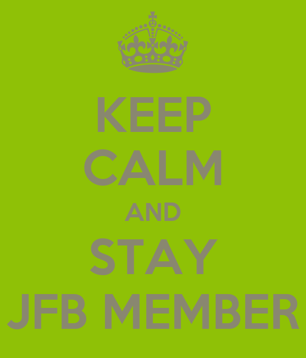 KEEP CALM AND STAY JFB MEMBER