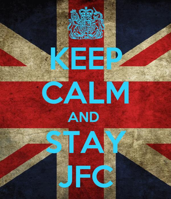 KEEP CALM AND  STAY JFC