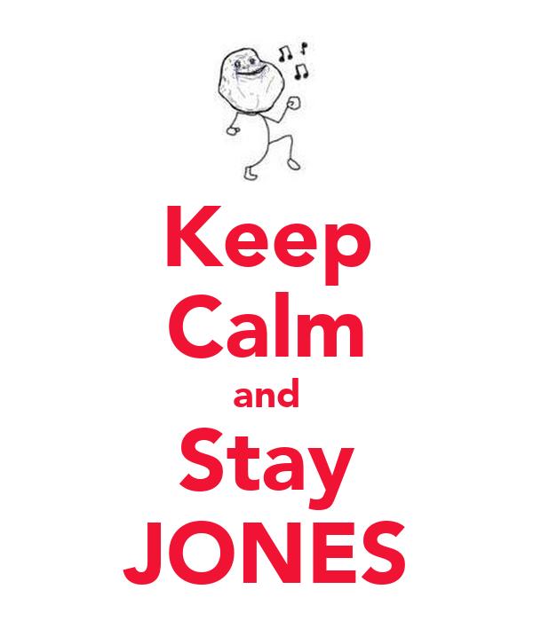 Keep Calm and Stay JONES