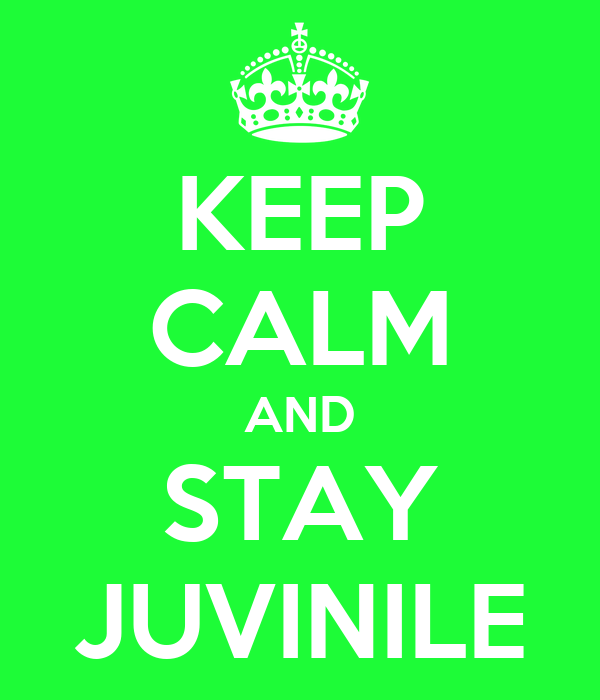 KEEP CALM AND STAY JUVINILE